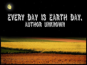 ... day quotes and rise to do your bit for the planet every day is earth