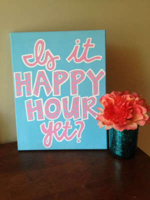 11 x 14 Canvas Quote Painting Is it happy hour yet by hannahweison