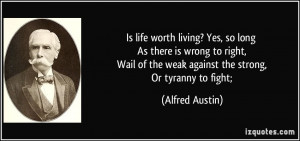 Is life worth living? Yes, so long As there is wrong to right, Wail of ...
