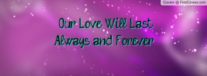 Our Love Will Last Always and Forever Profile Facebook Covers