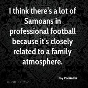 Troy Polamalu - I think there's a lot of Samoans in professional ...