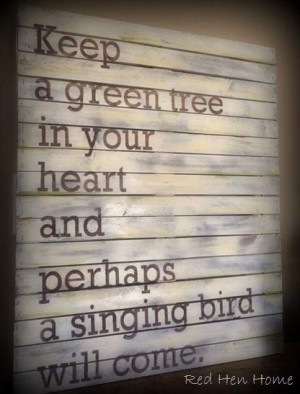 ... green tree in your heart and perhaps a singing bird will come