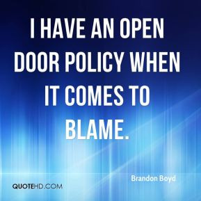 Brandon Boyd - I have an open door policy when it comes to blame.