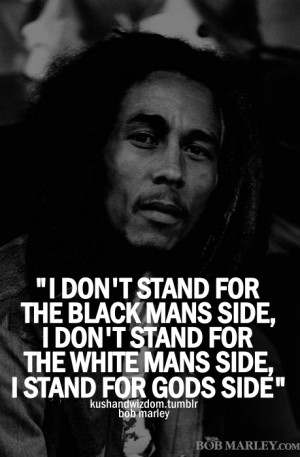 don't stand for the black mans side, i don't stand for the white ...