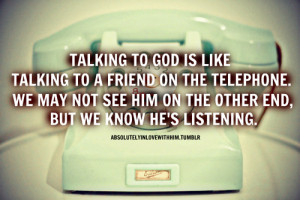 talking-to-god-is-like-talking-to-a-friend-on-the-telephone-we-may-not ...