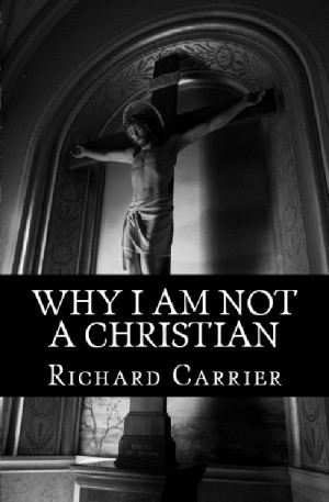 "Quote – Richard Carrier, ""Why I Am Not a Christian"""