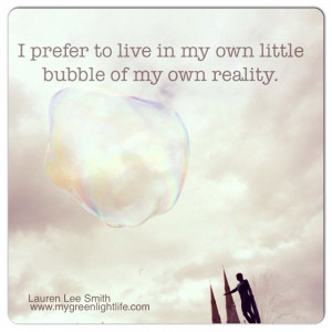 in my own little bubble of my own reality. Lauren Lee Smith #quotes ...