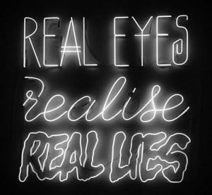 "Real Eyes Realise Real Lies"""