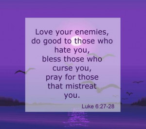 Famous Quotations – Jesus Christ : Love Thy Enemies