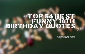 funny 16th birthday quotes,16th Birthday Messages, Wishes, and Poems ...