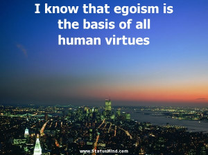egoism is the basis of all human virtues - Fyodor Dostoevsky Quotes ...