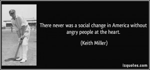 There never was a social change in America without angry people at the ...