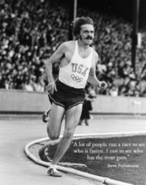 Here are a few of my favorite Steve Prefontaine quotes :