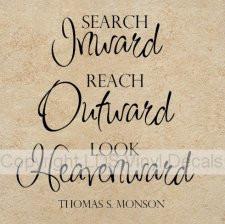 Search Inward, Reach Outward, Look Heavenward - Thomas S. Monson