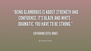 Being glamorous is about strength and confidence. It's black and white ...