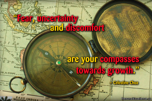 """Inspirational Quote: """"Fear, uncertainty and discomfort are your ..."""
