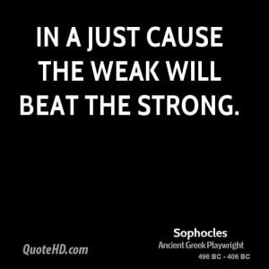 In a just cause the weak will beat the strong.