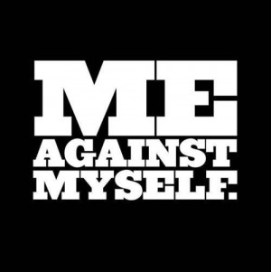 Yes! Me against Myself! #quote