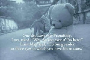 one day love met friendship love asked. why do you exist if i'm here ...