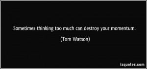 More Tom Watson Quotes
