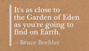 ... to the Garden of Eden as You're Going to find on Earth ~ Earth Quote