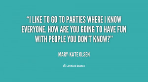quote-Mary-Kate-Olsen-i-like-to-go-to-parties-where-28603.png