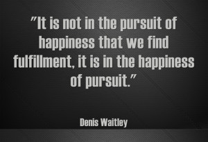 ... pursuit of happiness that we find fulfillment, it is in the happiness