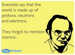 Quote on humor ecard: Scientists say that the world is made up of p...