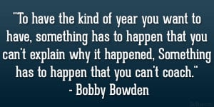 "... , Something has to happen that you can't coach."" – Bobby Bowden"