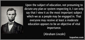 ... education appears to be an objective of vital importance. - Abraham