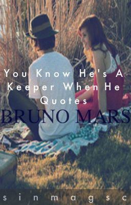 You Know He's A Keeper When He Quotes Bruno Mars
