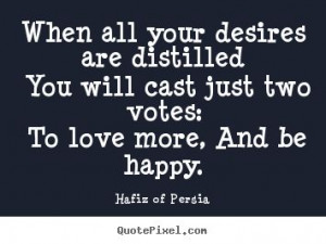 When all your desires are distilled you will cast just two votes: To ...