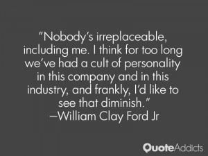 Nobody's irreplaceable, including me. I think for too long we've had a ...