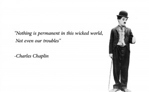 Charlie Chaplin Quote on Troubles