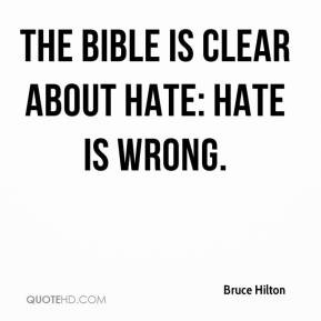 Bruce Hilton - The Bible is clear about hate: Hate is wrong.