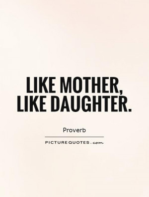 Like mother, like daughter Picture Quote #1