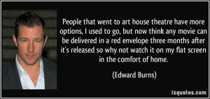 More Edward Burns Quotes
