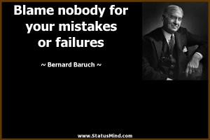 ... for your mistakes or failures - Bernard Baruch Quotes - StatusMind.com