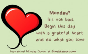 Monday It's Not Bad Begin This Day With A Grateful Heart And Do What ...