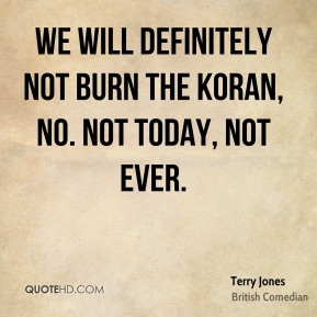 Terry Jones - We will definitely not burn the Koran, no. Not today ...