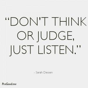 Dont-think-or-judge-just-listen-Sarah-Dessen.jpeg