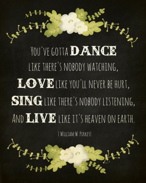 Free Dance like there's nobody watching... Quote Printable from www ...