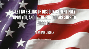 quote-Abraham-Lincoln-let-no-feeling-of-discouragement-prey-upon ...