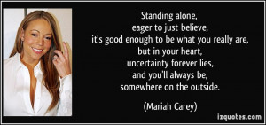 ... lies, and you'll always be, somewhere on the outside. - Mariah Carey