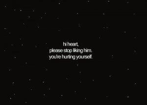 "... :""Hi heart, please stop liking him. You're hurting yourself"