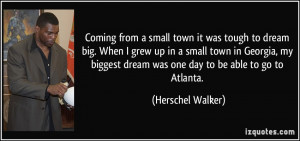 small town it was tough to dream big. When I grew up in a small town ...