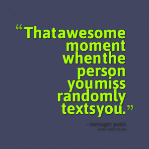 Quotes Picture: that awesome moment when the person you miss randomly ...