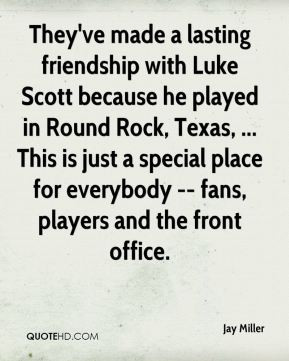 They've made a lasting friendship with Luke Scott because he played in ...