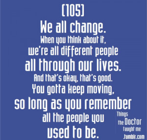 105: We all change. When you think about it, we're all different ...