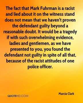 Marcia Clark - The fact that Mark Fuhrman is a racist and lied about ...